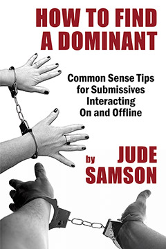 How to Find A Dominant: Common Sense Tips for Submissives Interacting On and Offline